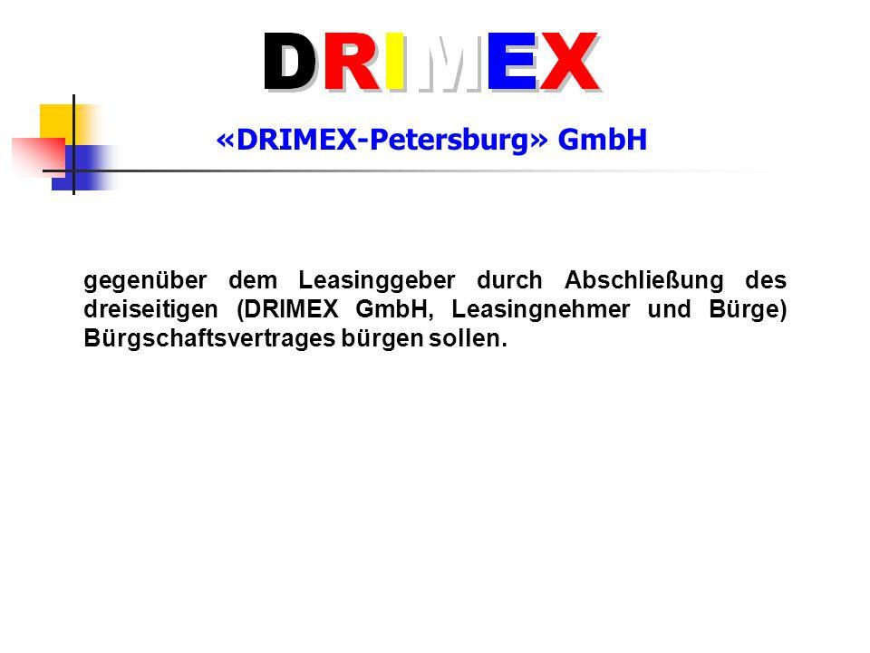 «DRIMEX-Petersburg» GmbH gegenüber dem Leasinggeber durch Abschließung des dreiseitigen (DRIMEX GmbH, Leasingnehmer und Bürge) Bürgschaftsvertrages bü