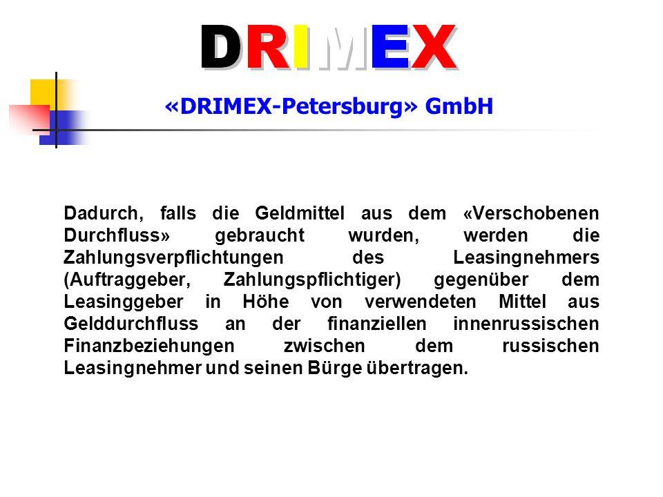 «DRIMEX-Petersburg» GmbH Dadurch, falls die Geldmittel aus dem «Verschobenen Durchfluss» gebraucht wurden, werden die Zahlungsverpflichtungen des Leas