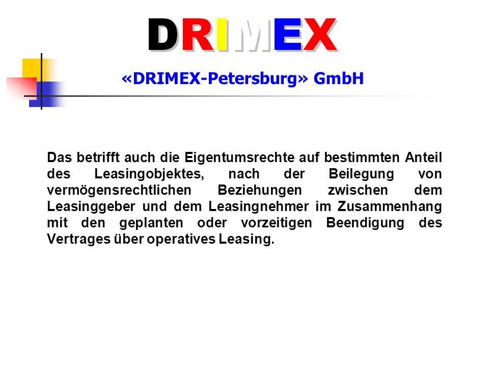 «DRIMEX-Petersburg» GmbH Das betrifft auch die Eigentumsrechte auf bestimmten Anteil des Leasingobjektes, nach der Beilegung von vermögensrechtlichen