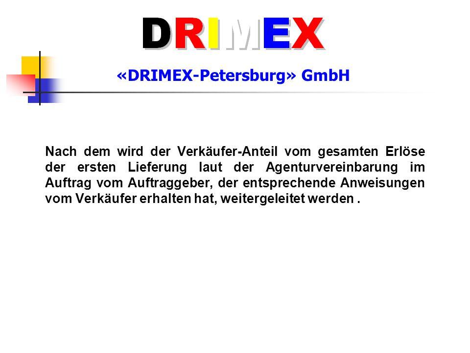 «DRIMEX-Petersburg» GmbH Nach dem wird der Verkäufer-Anteil vom gesamten Erlöse der ersten Lieferung laut der Agenturvereinbarung im Auftrag vom Auftr