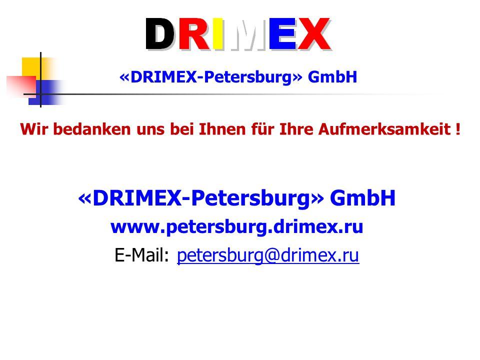 «DRIMEX-Petersburg» GmbH www.petersburg.drimex.ru E-Mail: petersburg@drimex.ru Wir bedanken uns bei Ihnen für Ihre Aufmerksamkeit ! «DRIMEX-Petersburg