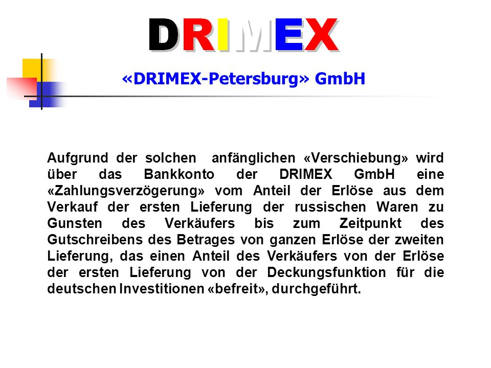 «DRIMEX-Petersburg» GmbH Aufgrund der solchen anfänglichen «Verschiebung» wird über das Bankkonto der DRIMEX GmbH eine «Zahlungsverzögerung» vom Antei