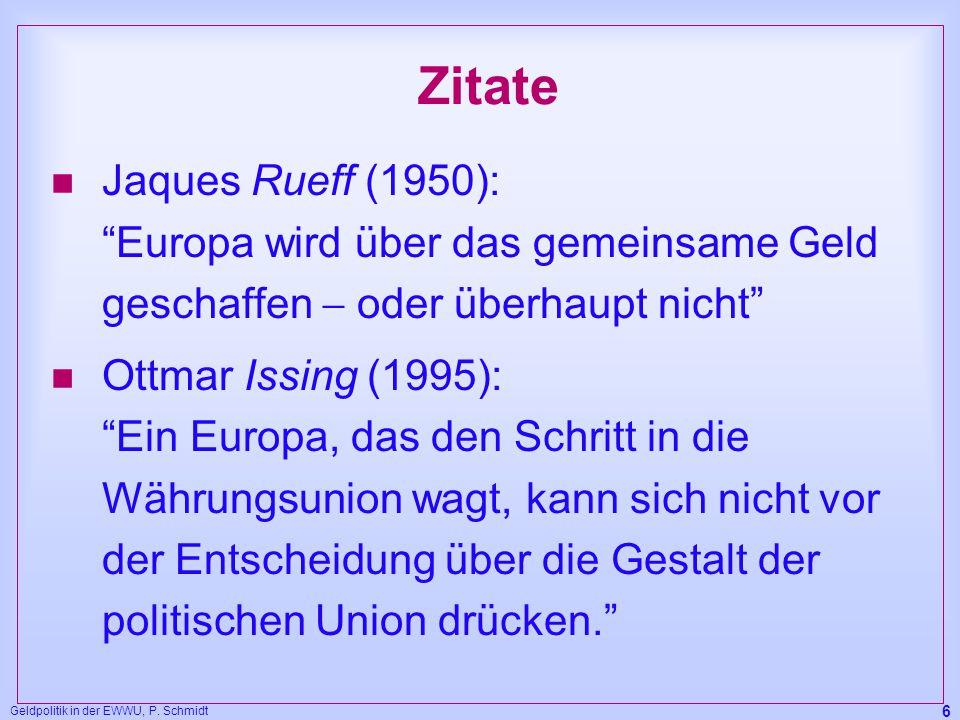 """Geldpolitik in der EWWU, P. Schmidt 6 Zitate n Jaques Rueff (1950): """"Europa wird über das gemeinsame Geld geschaffen  oder überhaupt nicht"""" n Ottmar"""