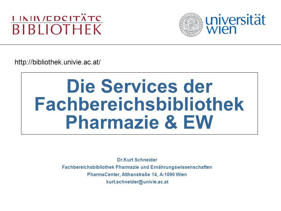 http://bibliothek.univie.ac.at/ Die Services der Fachbereichsbibliothek Pharmazie & EW Dr.Kurt Schneider Fachbereichsbibliothek Pharmazie und Ernährun