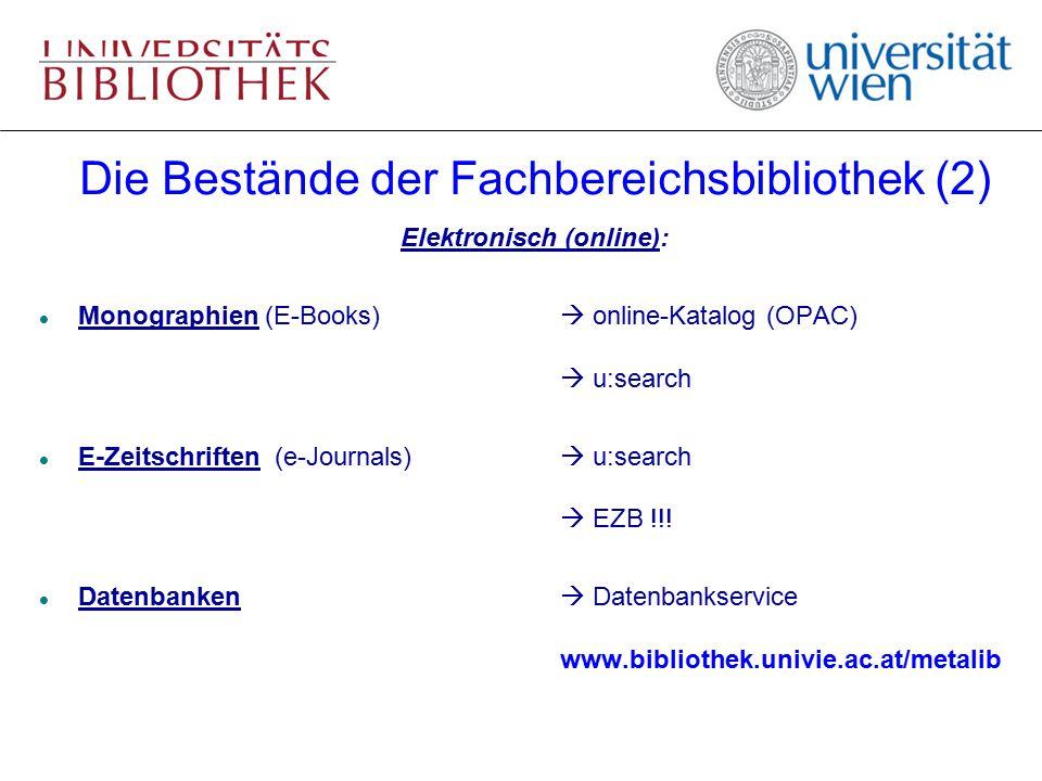 Die Bestände der Fachbereichsbibliothek (2) Elektronisch (online): l Monographien (E-Books)  online-Katalog (OPAC)  u:search l E-Zeitschriften (e-Jo