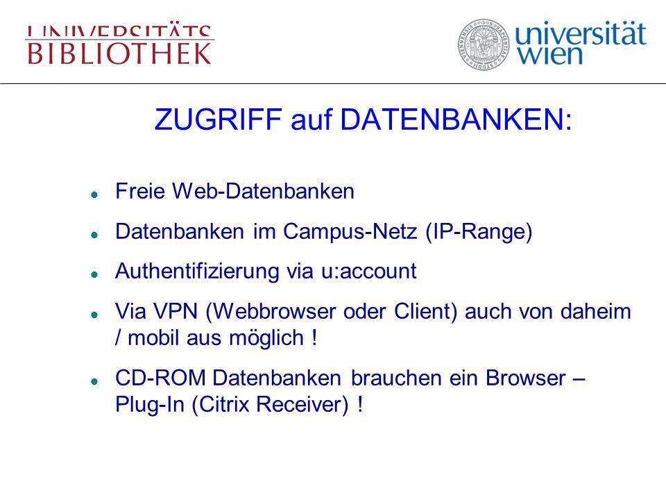 ZUGRIFF auf DATENBANKEN: l Freie Web-Datenbanken l Datenbanken im Campus-Netz (IP-Range) l Authentifizierung via u:account l Via VPN (Webbrowser oder