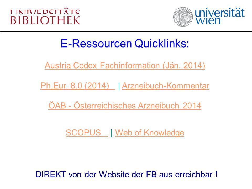 DIREKT von der Website der FB aus erreichbar ! E-Ressourcen Quicklinks: Austria Codex Fachinformation (Jän. 2014) Ph.Eur. 8.0 (2014) Ph.Eur. 8.0 (2014