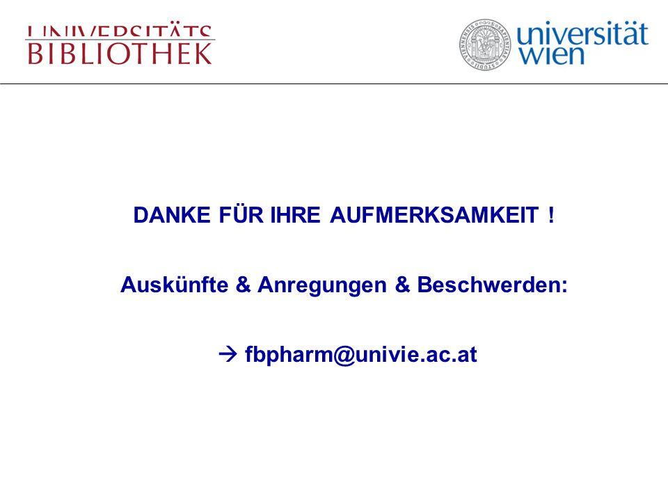 DANKE FÜR IHRE AUFMERKSAMKEIT ! Auskünfte & Anregungen & Beschwerden:  fbpharm@univie.ac.at
