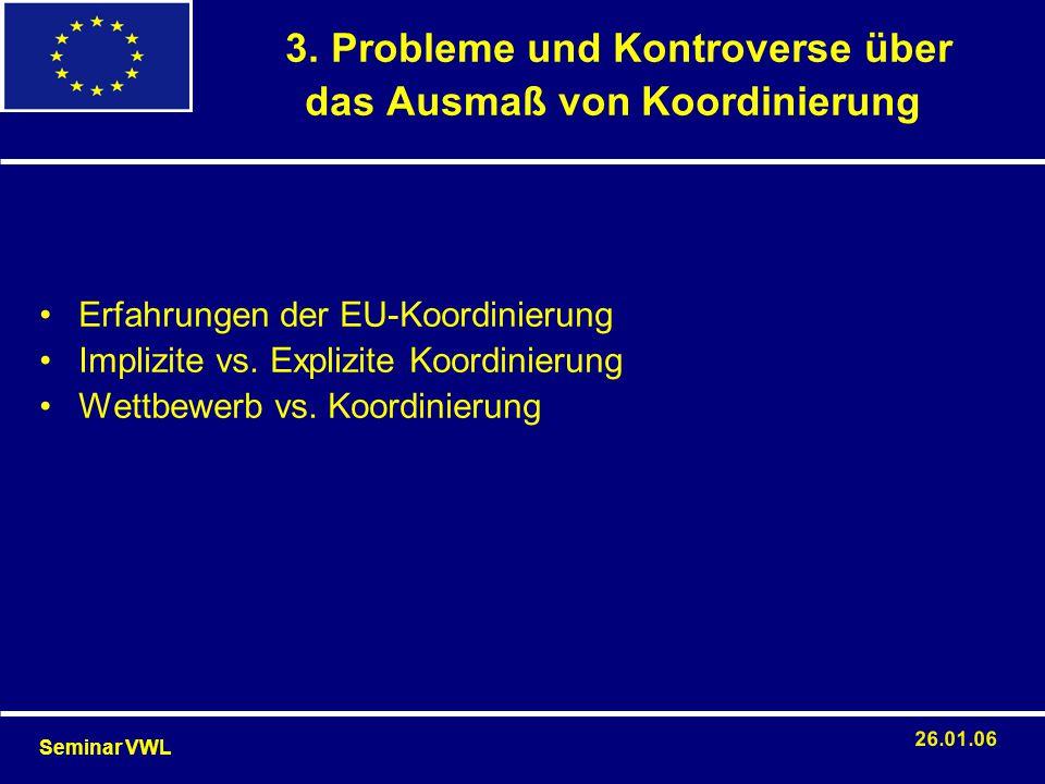 Erfahrungen der EU-Koordinierung Implizite vs. Explizite Koordinierung Wettbewerb vs. Koordinierung 3. Probleme und Kontroverse über das Ausmaß von Ko