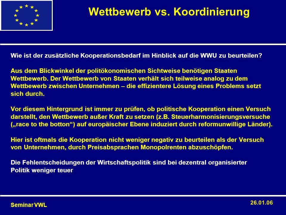 Wie ist der zusätzliche Kooperationsbedarf im Hinblick auf die WWU zu beurteilen? Aus dem Blickwinkel der politökonomischen Sichtweise benötigen Staat