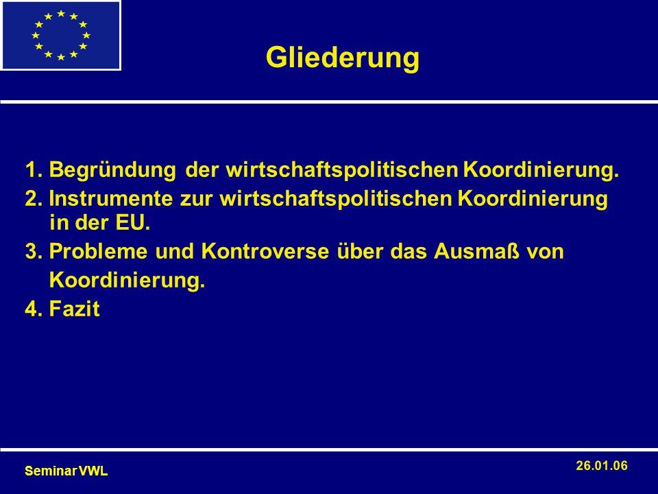 1. Begründung der wirtschaftspolitischen Koordinierung. 2. Instrumente zur wirtschaftspolitischen Koordinierung in der EU. 3. Probleme und Kontroverse