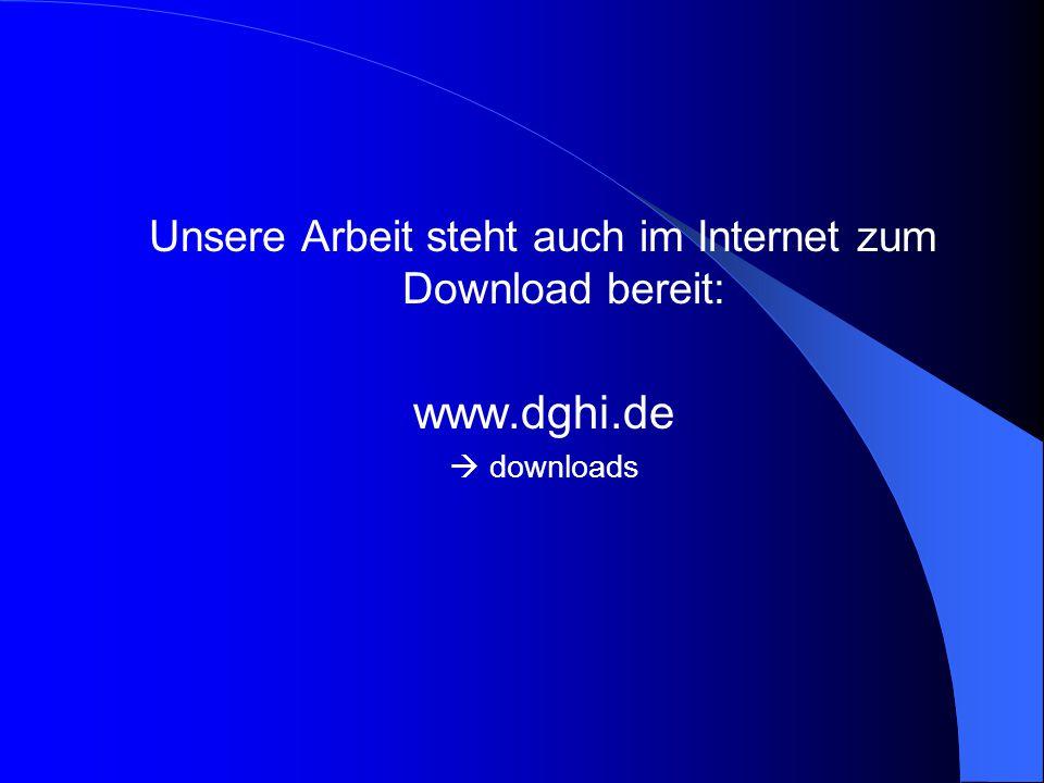 Unsere Arbeit steht auch im Internet zum Download bereit: www.dghi.de  downloads