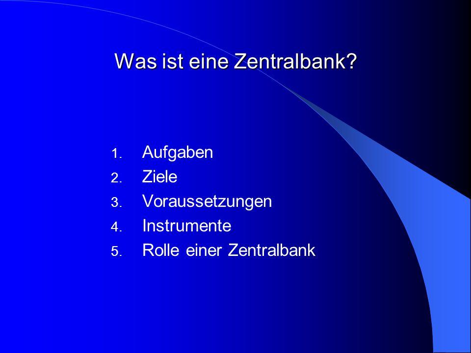 Was ist eine Zentralbank.1. Aufgaben 2. Ziele 3. Voraussetzungen 4.