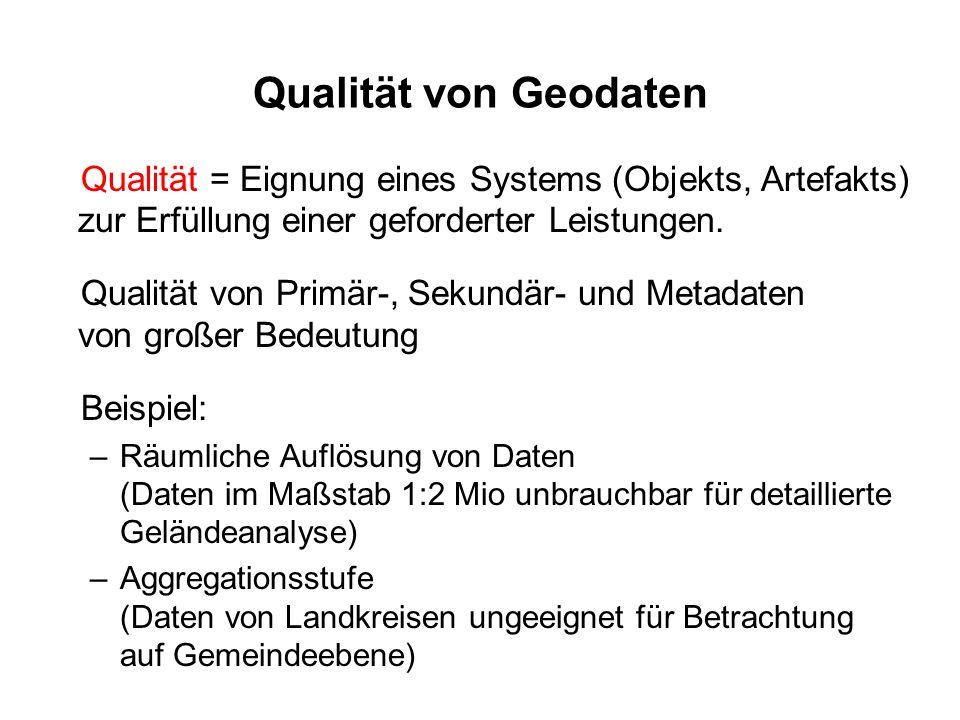 Qualität von Geodaten Qualität = Eignung eines Systems (Objekts, Artefakts) zur Erfüllung einer geforderter Leistungen. Qualität von Primär-, Sekundär