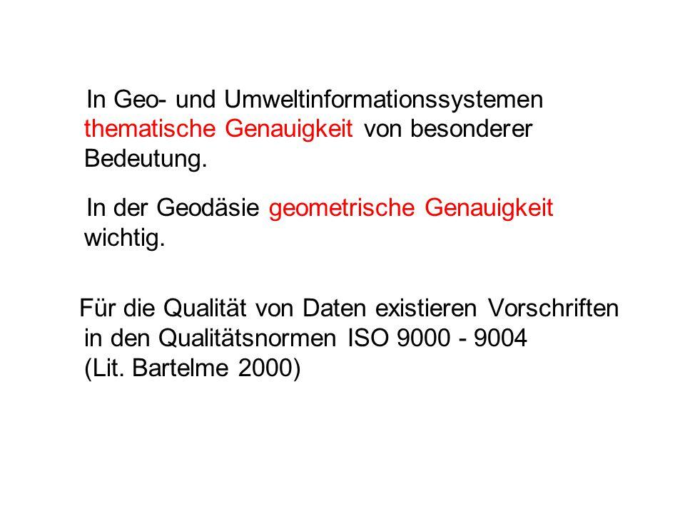 In Geo- und Umweltinformationssystemen thematische Genauigkeit von besonderer Bedeutung. In der Geodäsie geometrische Genauigkeit wichtig. Für die Qua