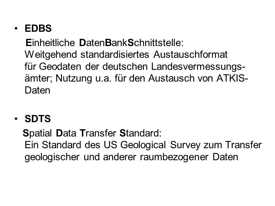 EDBS Einheitliche DatenBankSchnittstelle: Weitgehend standardisiertes Austauschformat für Geodaten der deutschen Landesvermessungs- ämter; Nutzung u.a