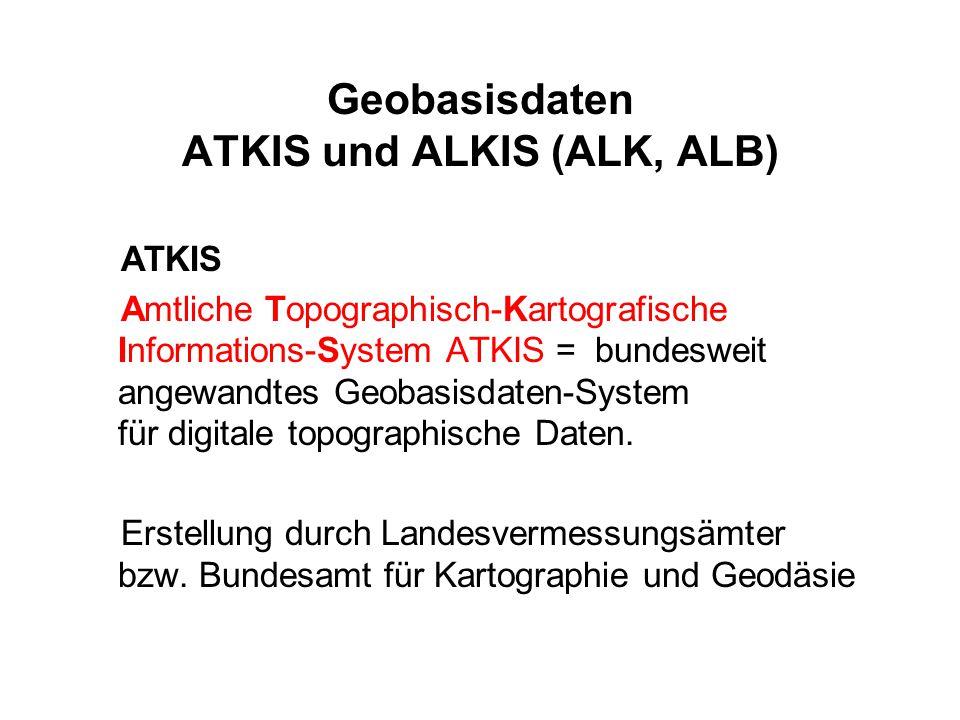 Geobasisdaten ATKIS und ALKIS (ALK, ALB) ATKIS Amtliche Topographisch-Kartografische Informations-System ATKIS = bundesweit angewandtes Geobasisdaten-