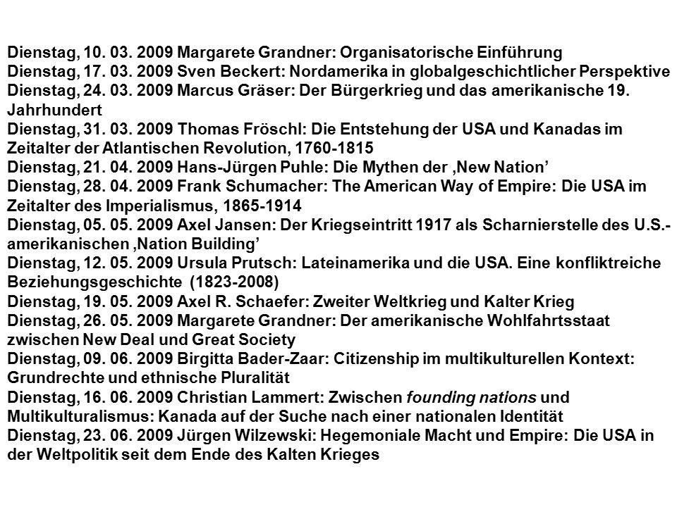 Dienstag, 10. 03. 2009 Margarete Grandner: Organisatorische Einführung Dienstag, 17. 03. 2009 Sven Beckert: Nordamerika in globalgeschichtlicher Persp