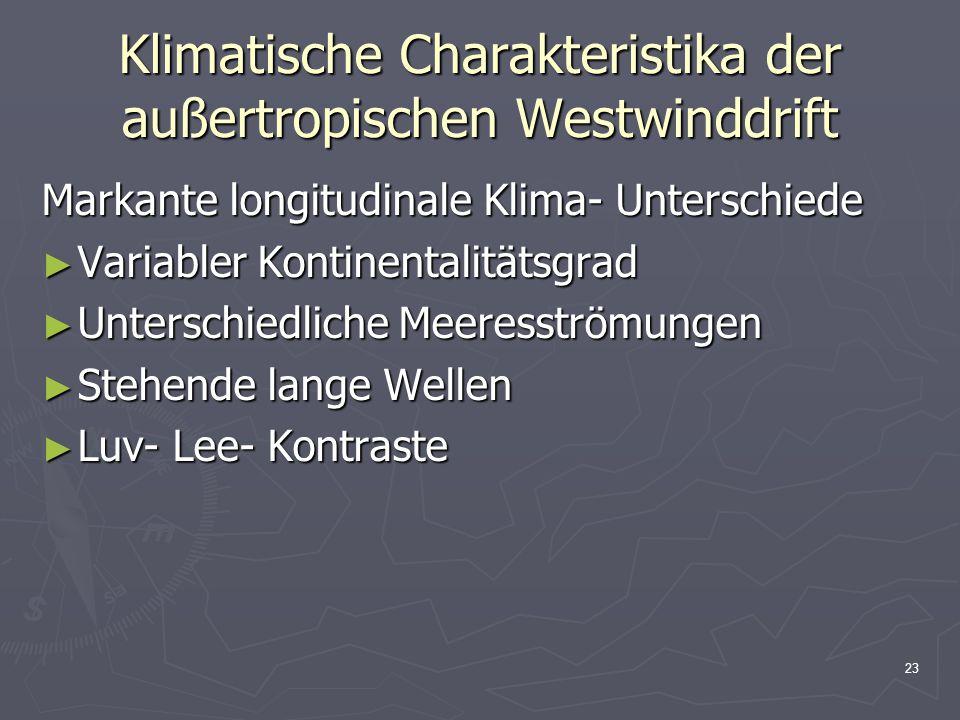 23 Klimatische Charakteristika der außertropischen Westwinddrift Markante longitudinale Klima- Unterschiede ► Variabler Kontinentalitätsgrad ► Untersc