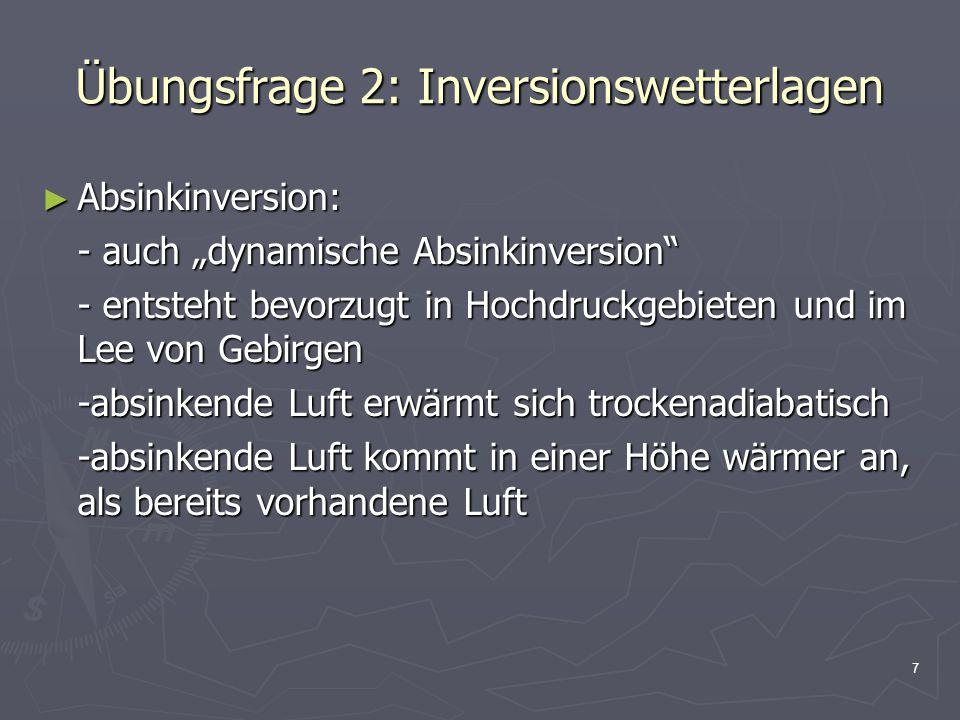 8 Übungsfrage 2: Inversionswetterlagen ► Aufgleitinversion: - eine warme, feuchte Luftmasse schiebt sich über eine kältere Luft