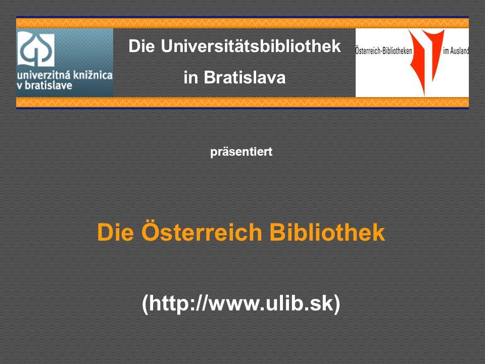 Die Universitätsbibliothek in Bratislava präsentiert Die Österreich Bibliothek (http://www.ulib.sk)