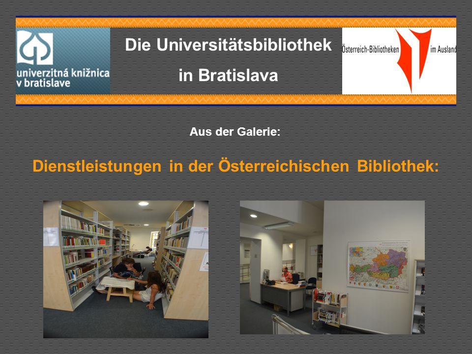 Die Universitätsbibliothek in Bratislava Aus der Galerie: Dienstleistungen in der Österreichischen Bibliothek: