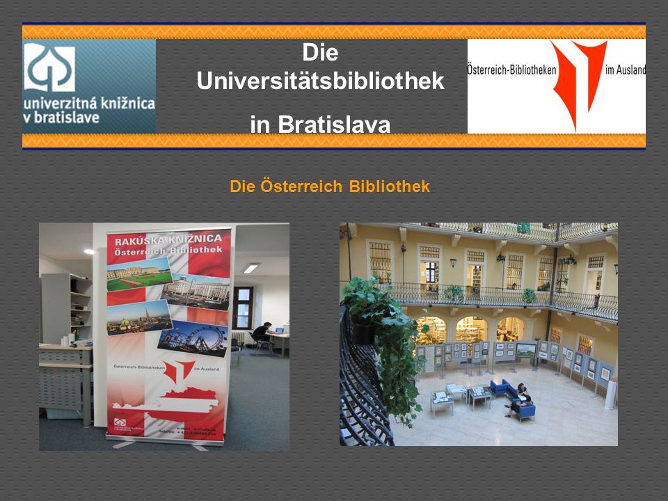 Die Universitätsbibliothek in Bratislava Die Österreich Bibliothek hat zum Hauptziel die Verbreitung von Informationen über Österreich, dessen Kultur, Historie, Wissenschaft, Bevölkerung, Legislative, politischem System und Handel.