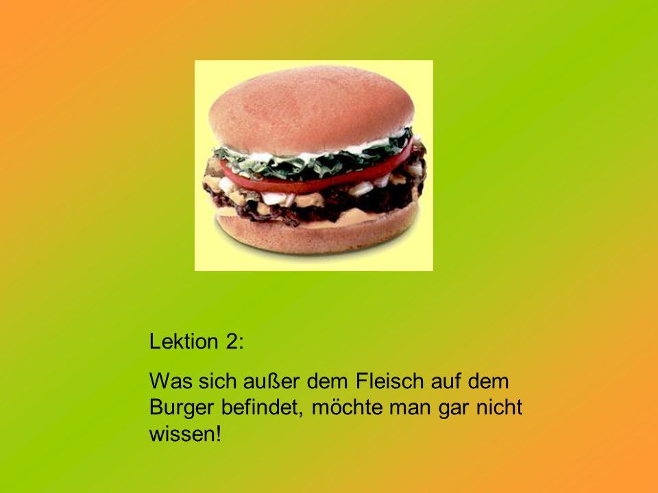Lektion 2: Was sich außer dem Fleisch auf dem Burger befindet, möchte man gar nicht wissen!