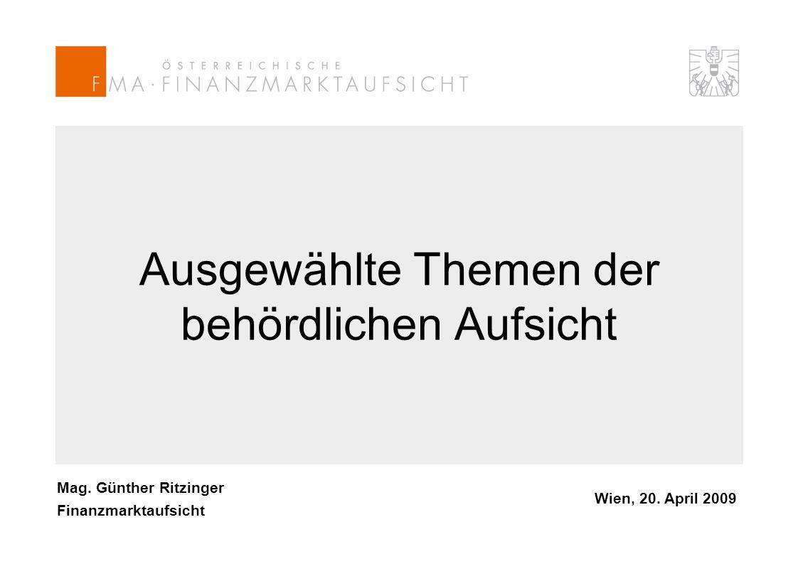 Mag. Günther Ritzinger Finanzmarktaufsicht Wien, 20. April 2009 Ausgewählte Themen der behördlichen Aufsicht