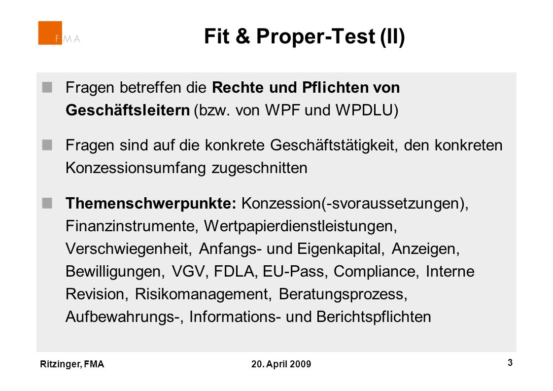 Ritzinger, FMA 20. April 2009 3 Fragen betreffen die Rechte und Pflichten von Geschäftsleitern (bzw. von WPF und WPDLU) Fragen sind auf die konkrete G