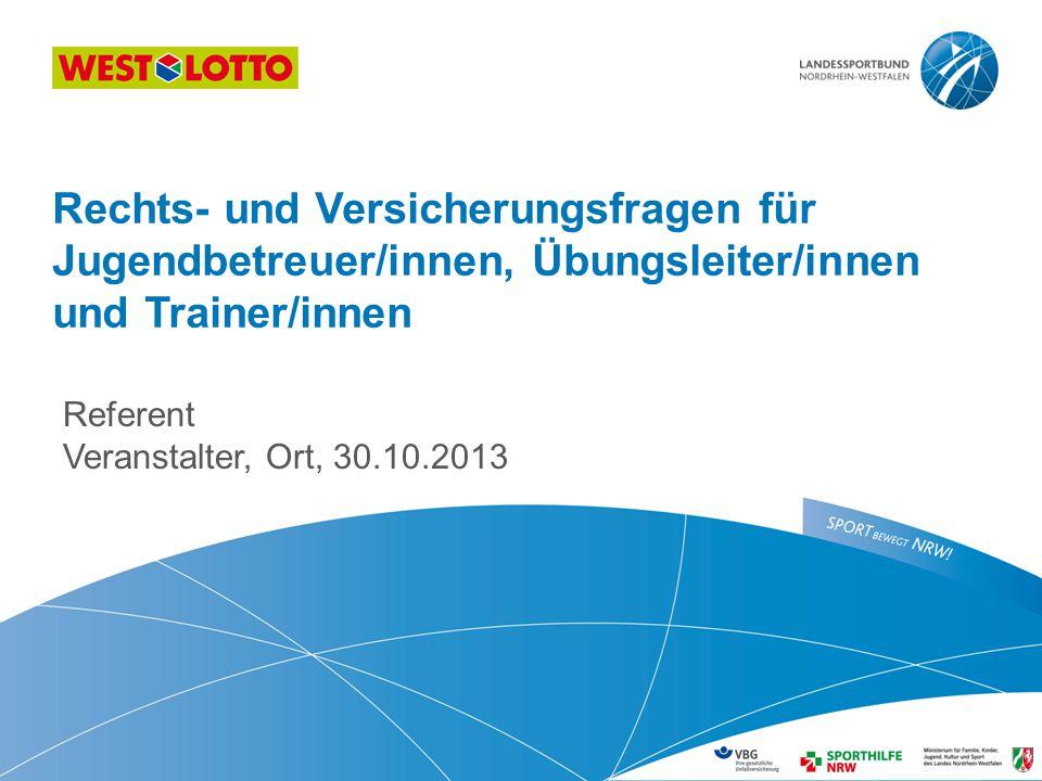 Referent Veranstalter, Ort, 30.10.2013 Rechts- und Versicherungsfragen für Jugendbetreuer/innen, Übungsleiter/innen und Trainer/innen