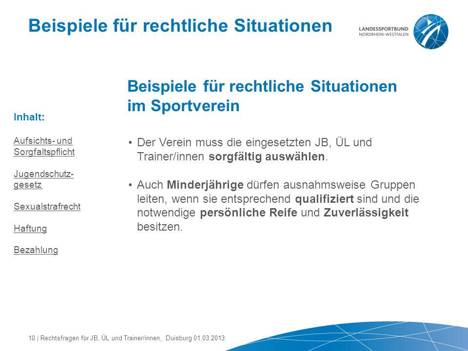 Beispiele für rechtliche Situationen Beispiele für rechtliche Situationen im Sportverein Der Verein muss die eingesetzten JB, ÜL und Trainer/innen sor