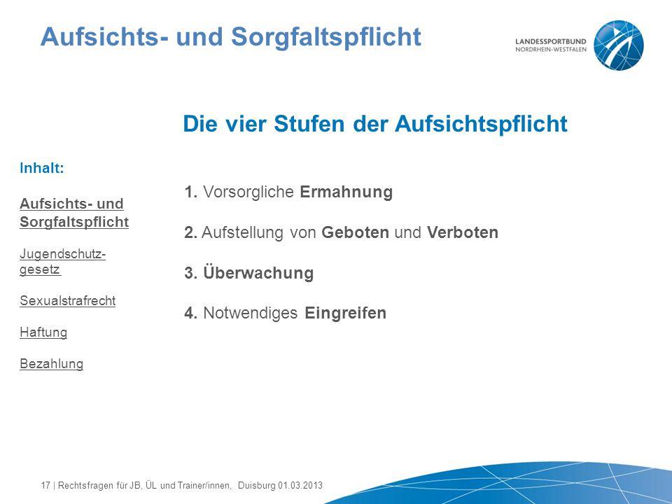 Aufsichts- und Sorgfaltspflicht Die vier Stufen der Aufsichtspflicht 1. Vorsorgliche Ermahnung 2. Aufstellung von Geboten und Verboten 3. Überwachung