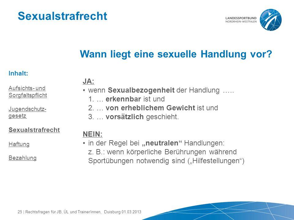 Sexualstrafrecht Wann liegt eine sexuelle Handlung vor? JA: wenn Sexualbezogenheit der Handlung ….. 1. … erkennbar ist und 2. … von erheblichem Gewich