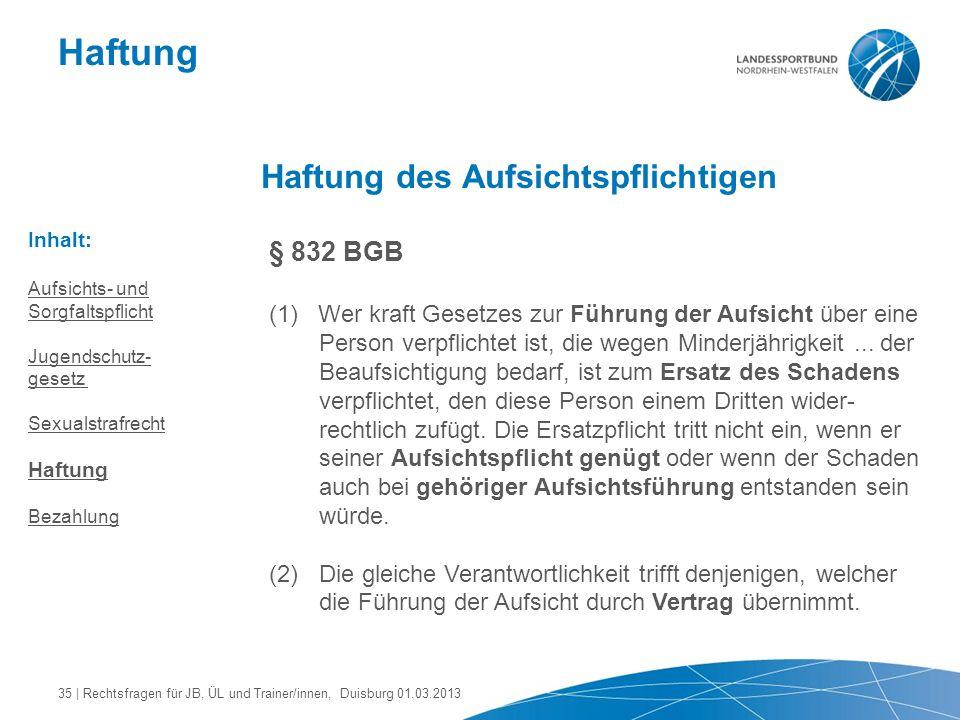 Haftung Haftung des Aufsichtspflichtigen § 832 BGB (1) Wer kraft Gesetzes zur Führung der Aufsicht über eine Person verpflichtet ist, die wegen Minder