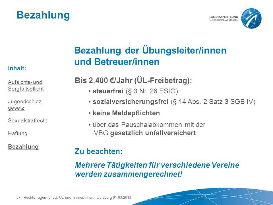 Bezahlung Bezahlung der Übungsleiter/innen und Betreuer/innen Bis 2.400 €/Jahr (ÜL-Freibetrag): steuerfrei (§ 3 Nr. 26 EStG) sozialversicherungsfrei (