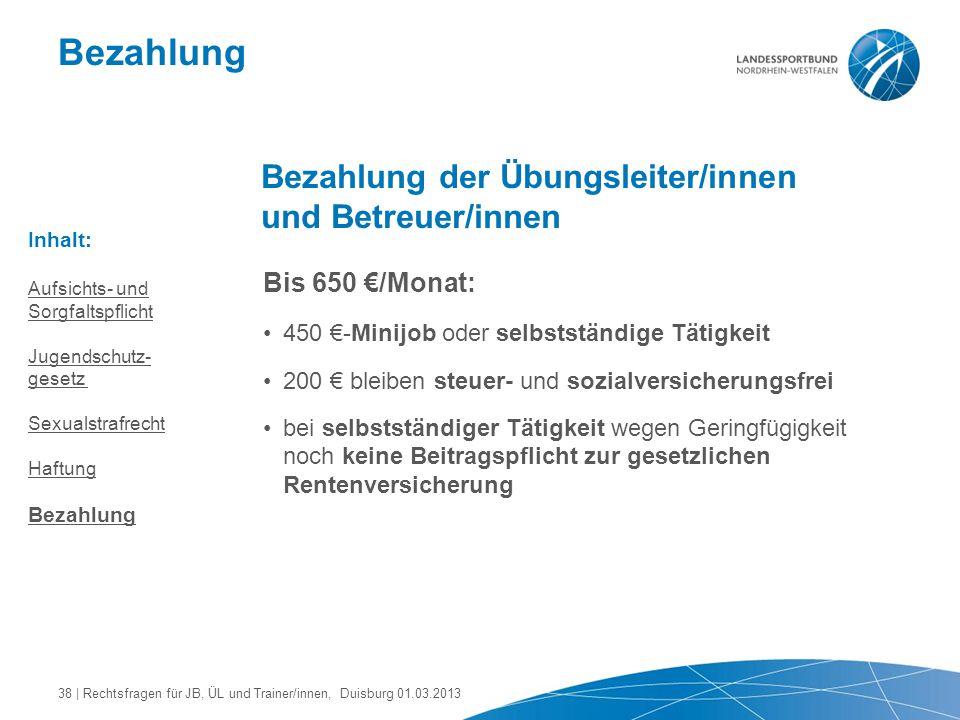 Bezahlung Bezahlung der Übungsleiter/innen und Betreuer/innen Bis 650 €/Monat: 450 €-Minijob oder selbstständige Tätigkeit 200 € bleiben steuer- und s