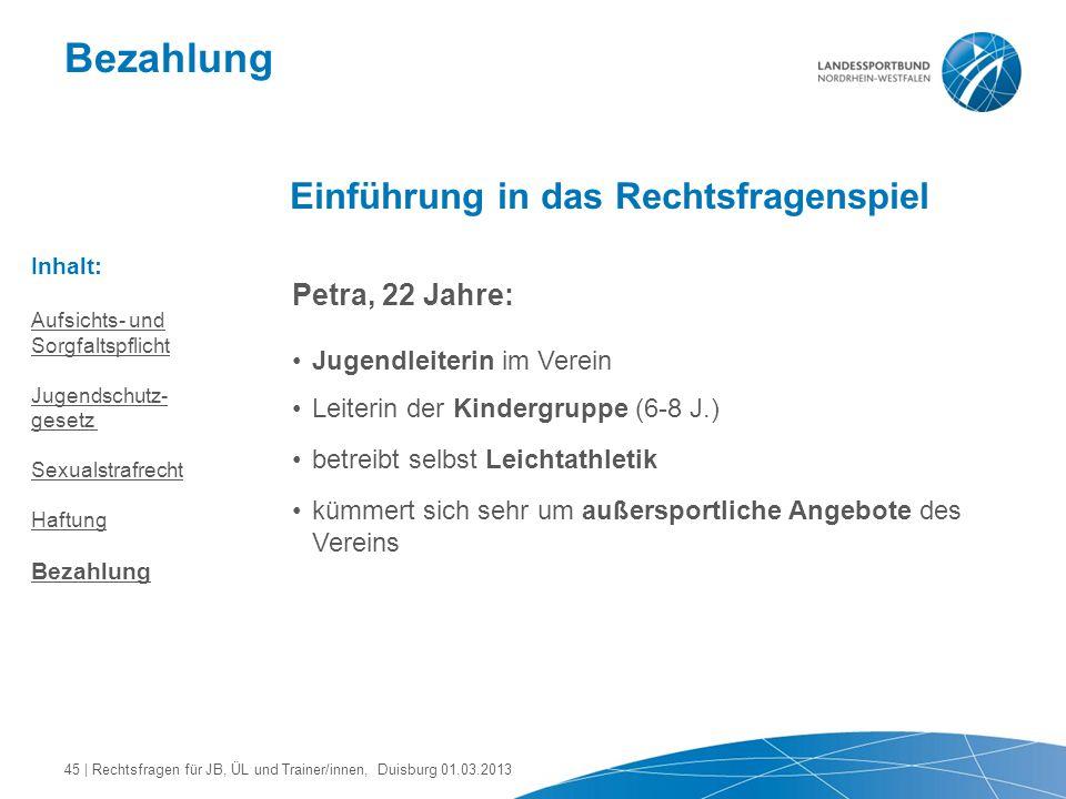 Bezahlung Einführung in das Rechtsfragenspiel Petra, 22 Jahre: Jugendleiterin im Verein Leiterin der Kindergruppe (6-8 J.) betreibt selbst Leichtathle
