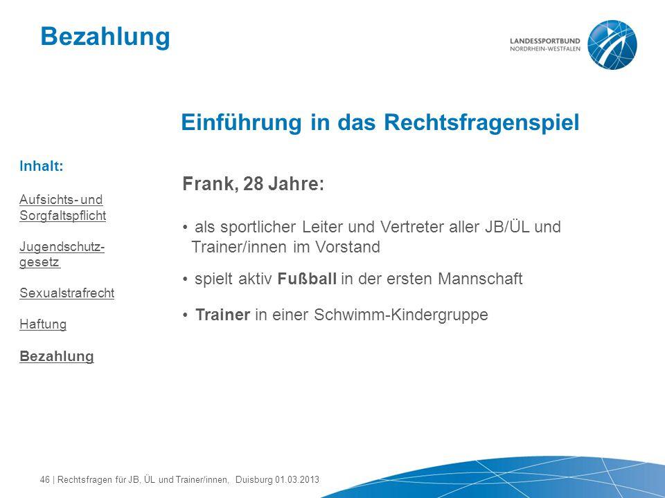 Bezahlung Einführung in das Rechtsfragenspiel Frank, 28 Jahre: als sportlicher Leiter und Vertreter aller JB/ÜL und Trainer/innen im Vorstand spielt a