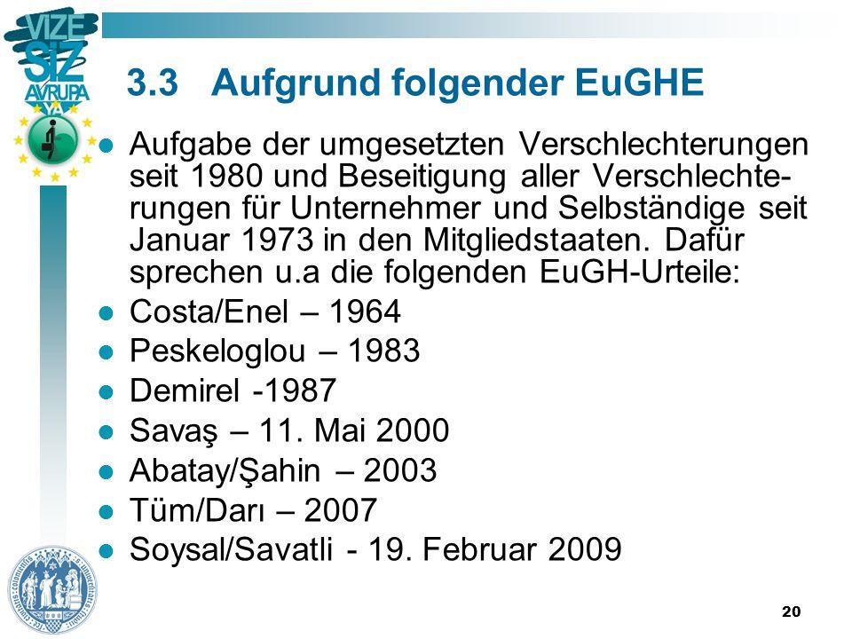 20 3.3Aufgrund folgender EuGHE Aufgabe der umgesetzten Verschlechterungen seit 1980 und Beseitigung aller Verschlechte- rungen für Unternehmer und Selbständige seit Januar 1973 in den Mitgliedstaaten.
