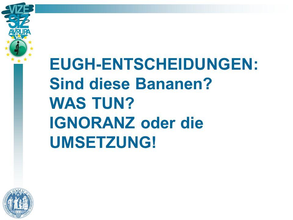 EUGH-ENTSCHEIDUNGEN: Sind diese Bananen WAS TUN IGNORANZ oder die UMSETZUNG!