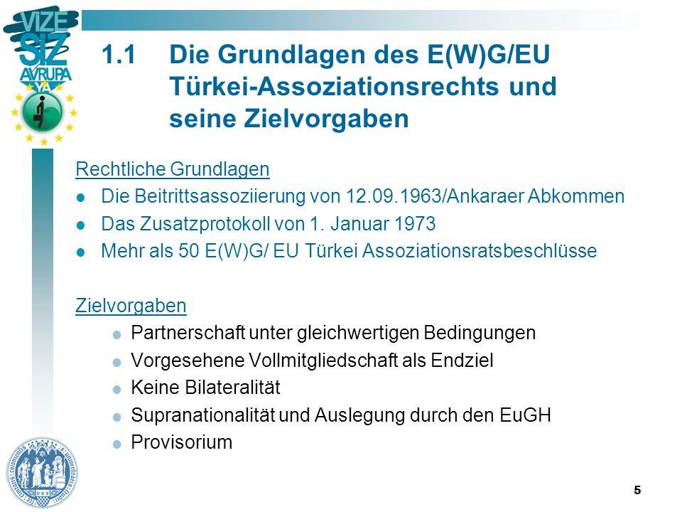 5 1.1Die Grundlagen des E(W)G/EU Türkei-Assoziationsrechts und seine Zielvorgaben Rechtliche Grundlagen Die Beitrittsassoziierung von 12.09.1963/Ankaraer Abkommen Das Zusatzprotokoll von 1.