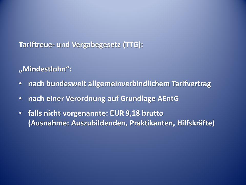"""Tariftreue- und Vergabegesetz (TTG): """"Mindestlohn : nach bundesweit allgemeinverbindlichem Tarifvertrag nach bundesweit allgemeinverbindlichem Tarifvertrag nach einer Verordnung auf Grundlage AEntG nach einer Verordnung auf Grundlage AEntG falls nicht vorgenannte: EUR 9,18 brutto (Ausnahme: Auszubildenden, Praktikanten, Hilfskräfte) falls nicht vorgenannte: EUR 9,18 brutto (Ausnahme: Auszubildenden, Praktikanten, Hilfskräfte)"""
