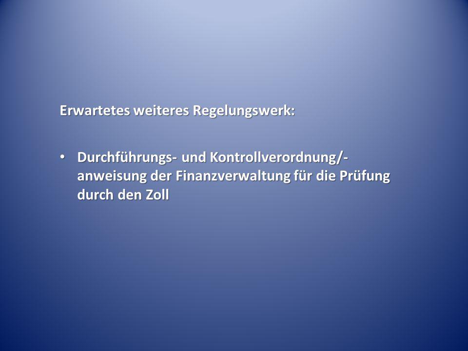 Erwartetes weiteres Regelungswerk: Durchführungs- und Kontrollverordnung/- anweisung der Finanzverwaltung für die Prüfung durch den Zoll Durchführungs- und Kontrollverordnung/- anweisung der Finanzverwaltung für die Prüfung durch den Zoll
