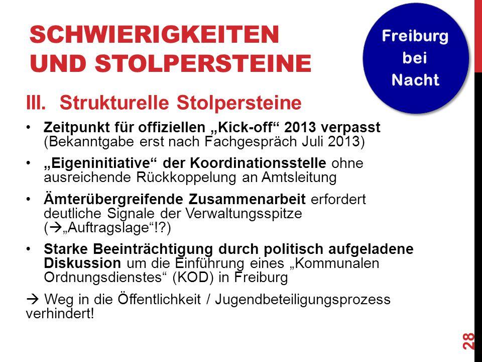 """28 Freiburg bei Nacht SCHWIERIGKEITEN UND STOLPERSTEINE III. Strukturelle Stolpersteine Zeitpunkt für offiziellen """"Kick-off"""" 2013 verpasst (Bekanntgab"""