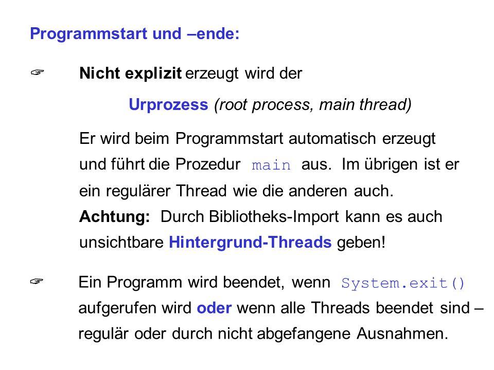 Programmstart und –ende:  Nicht explizit erzeugt wird der Urprozess (root process, main thread) Er wird beim Programmstart automatisch erzeugt und fü