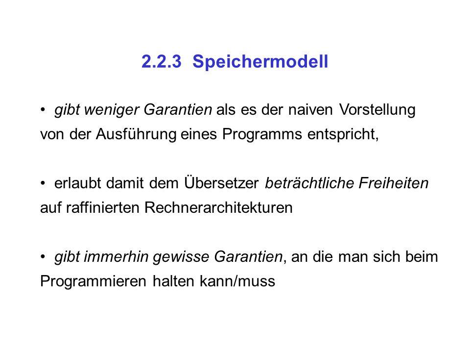 2.2.3 Speichermodell gibt weniger Garantien als es der naiven Vorstellung von der Ausführung eines Programms entspricht, erlaubt damit dem Übersetzer