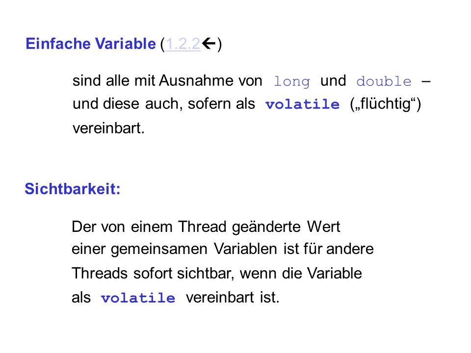 """Einfache Variable (1.2.2  )1.2.2 sind alle mit Ausnahme von long und double – und diese auch, sofern als volatile (""""flüchtig"""") vereinbart. Sichtbarke"""