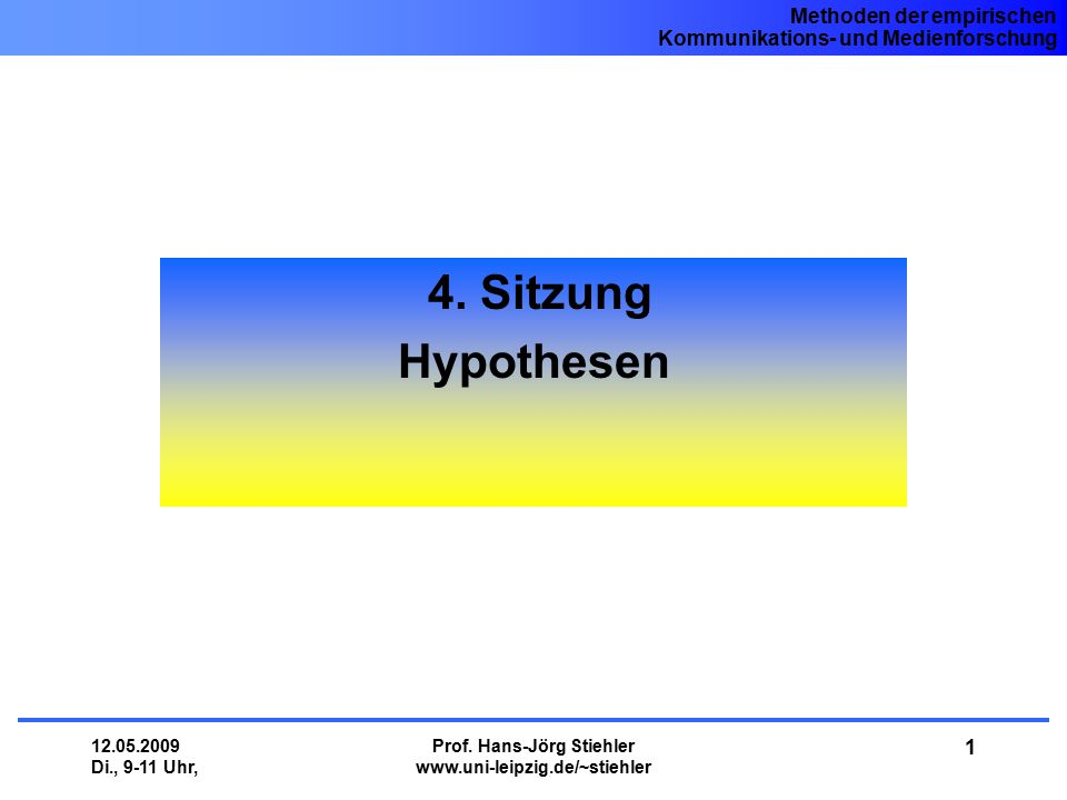Methoden der empirischen Kommunikations- und Medienforschung 12.05.2009 Di., 9-11 Uhr, Prof. Hans-Jörg Stiehler www.uni-leipzig.de/~stiehler 1 4. Sitz