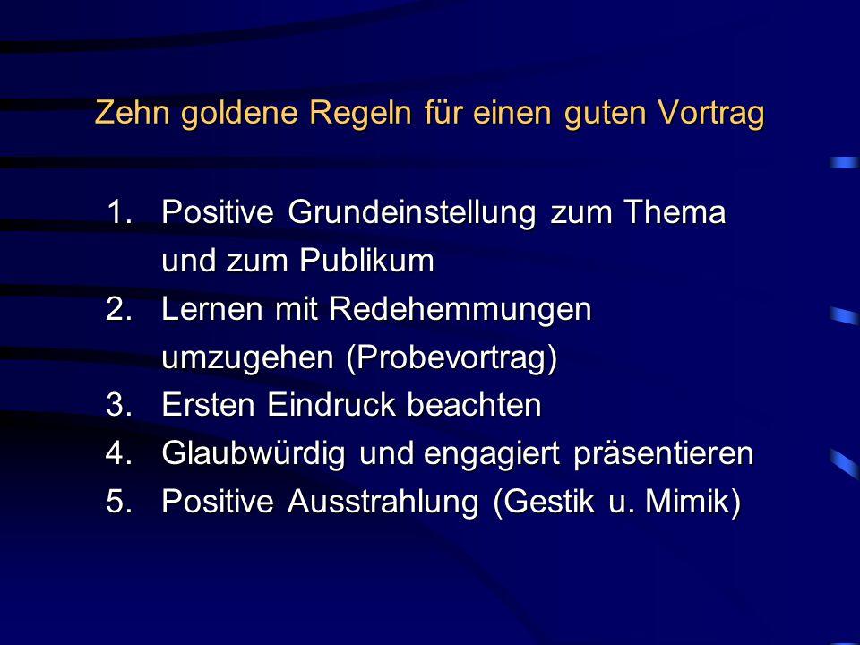 Zehn goldene Regeln für einen guten Vortrag 1.Positive Grundeinstellung zum Thema 1.